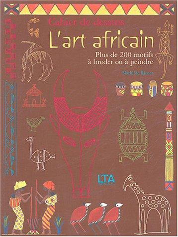 L'art africain : Cahier de dessins