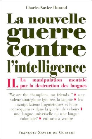 La Nouvelle Guerre contre l'intelligence, tome 2 : La Manipulation mentale par la destruction des langues par Charles-Xavier Durand