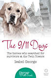 The 9/11 Dogs: The heroes who searched for survivors at Ground Zero (HarperTrue Friend - A Short Read)