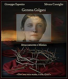 Gemma Galgani. Attaccamento e mistica di [Esposito, Giuseppe, Consiglio, Silvana]