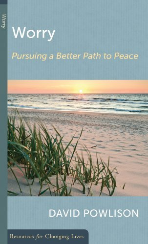 Worry: Pursuing a Better Path to Peace (Resources for Changing Lives) by David Powlison (2004-03-01)