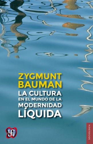 La cultura en el mundo de la modernidad líquida (Seccion de Obras de Sociologia) por Zygmunt Bauman