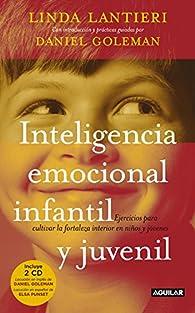 Inteligencia emocional infantil y juvenil: Ejercicios para cultivar la fortaleza interior en niños y jóvenes par Linda Lantieri