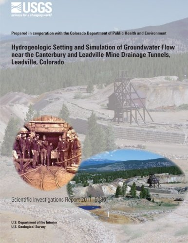 Hydrogeologic Setting and Simulation of Groundwater Flow near the Canterbury and Leadville Mine Drainage Tunnels, Leadville, Colorado por U.S. Department of the Interior