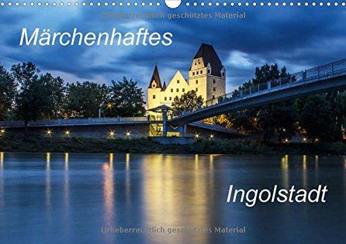 Märchenhaftes Ingolstadt (Wandkalender 2018 DIN A3 quer): Bilder von Ingolstadt aus vier Jahreszeiten (Monatskalender, 14 Seiten ) (CALVENDO Orte)