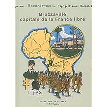 Raconte-moi... Brazzaville, capitale de la France libre