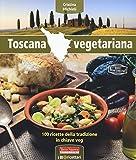 Scarica Libro Toscana vegetariana 100 ricette della tradizione in chiave veg (PDF,EPUB,MOBI) Online Italiano Gratis