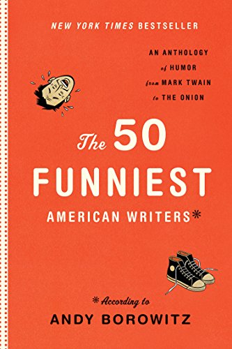 The 50 Funniest American Writers*: An Anthology from Mark Twain to The Onion: A Library of America Special Publication -