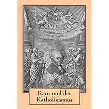 Kant und der Katholizismus: Ausstellungskatalog (Schriften Der Universitatsbibliothek Eichstatt, Band 62)