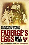 Faberge's Eggs: One Man's Masterpieces and the End of an Empire