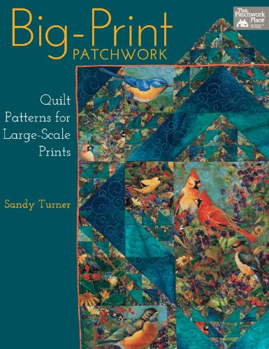 Big-Print Patchwork: Quilt Patterns for Large-Scale Prints (Turner Sandy)