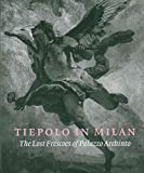 Tiepolo in Milan - The Lost Frescoes of Palazzo Archinto