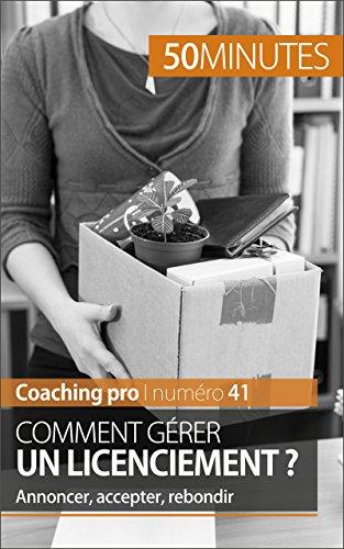 Comment gérer un licenciement ?: Annoncer, accepter, rebondir (Coaching pro t. 41) par Véronique Bronckart