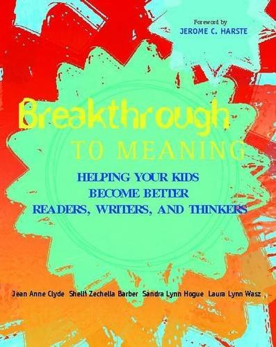Breakthrough to Meaning: Helping Your Kids Become Better Readers, Writers, and Thinkers by Jean Anne Clyde (2006-10-17)