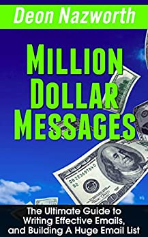 Million Dollar Messages: The Ultimate Guide to Writing Effective Emails, and Building A Huge Email List (English Edition) par [Nazworth, Deon]