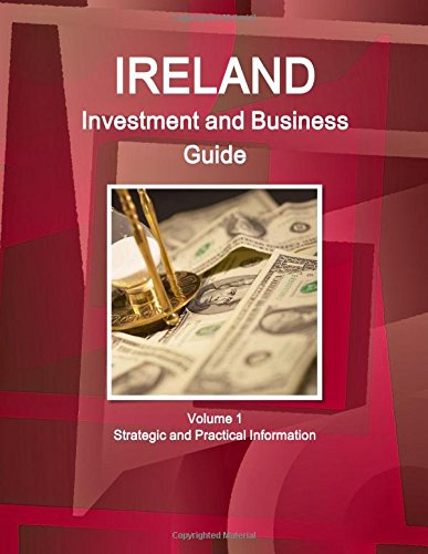 Ireland Investment and Business Guide Volume 1 Strategic and Practical Information (World Business and Investment Library)