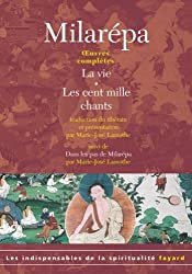 Oeuvres complètes : La vie, Les cent mille chants, Dans les pas de Milarépa (Les indispensables de la spiritualité)
