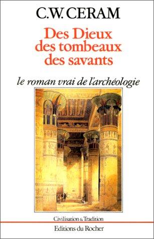Des Dieux, des tombeaux, des savants. Le roman vrai de l'archéologie par C.-W. Ceram, Gilberte Lambrichs, Allan Kosko