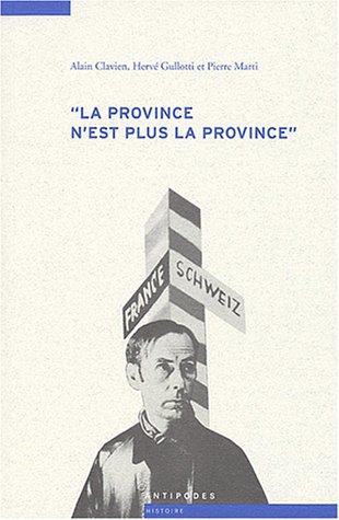 La province n'est plus la province : Les relations culturelles franco-suisses à l'épreuve de la Seconde Guerre mondiale (1935-1950) par Alain Clavien