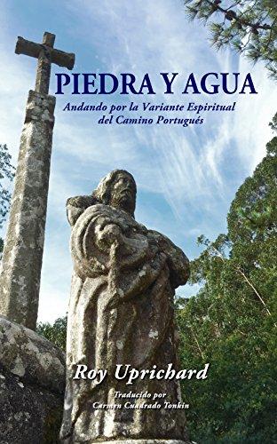 Piedra Y Agua: Andando por la Variante Espiritual del Camino Portugues por Roy Uprichard