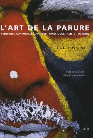L'art de la parure : Peintures corporelles Afrique, Amériques, Asie et Océanie