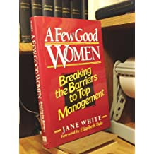 A Few Good Women: Breaking the Barriers to Top Management: Breaking the Barriers of Top Management