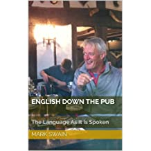 English Down The Pub: The Language As It Is Spoken