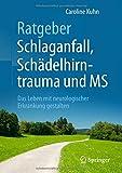 Ratgeber Schlaganfall, Schädelhirntrauma und MS: Das Leben mit neurologischer Erkrankung gestalten - Caroline Kuhn