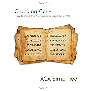 Cracking Case - How to Pass the ACA Case Study (July 2018)