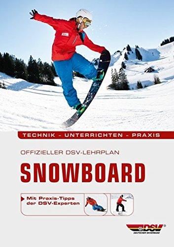 Offizieller DSV-Lehrplan Snowboard: Technik – Unterrichten – Praxis – Mit Praxis-Tipps der DSV-Experten