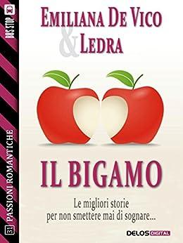 Il bigamo (Passioni Romantiche) di [Ledra, Emiliana De Vico]