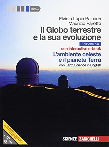 Il Globo terrestre e la sua evoluzione. Con Earth science in english. L'ambiente celeste e il pianeta Terra. Ediz. blu. Per gli Ist. Magistrali. Con Contenuto digitale (fornito elettronicamente)
