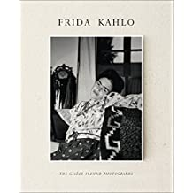 Frida Kahlo: The Gisèle Freud Photographs