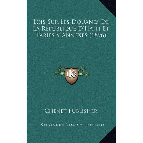Lois Sur Les Douanes de La Republique D'Haiti Et Tarifs y Annexes (1896)