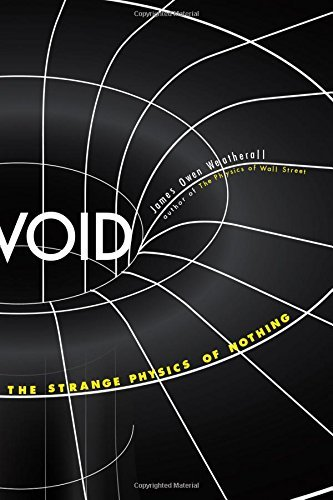 Void: The Strange Physics of Nothing (Foundational Questions in Science) by James Owen Weatherall (2016-11-22)