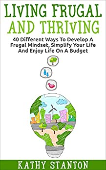 Living frugal and thriving 40 different ways to develop a for Minimalist living on a budget