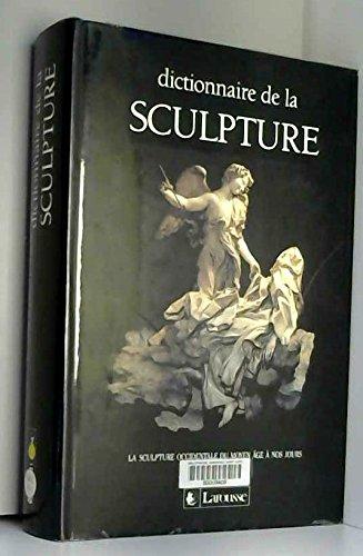 DICTIONNAIRE DE LA SCULPTURE. La sculpture du Moyen Age à nos jours par Collectif