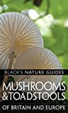 Mushrooms of Britain and Europe (Black's Nature Guides)