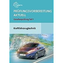 Prüfungsvorbereitung aktuell Kraftfahrzeugtechnik: Gesellenprüfung Teil 1