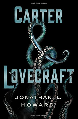 Carter & Lovecraft by Jonathan L. Howard (2015-10-20)