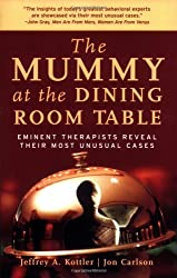 The Mummy at the Dining Room Table: Eminent Therapists Reveal Their Most Unusual Cases and What They Teach Us About Human Behavior by Jeffrey A. Kottler (2015-09-28)