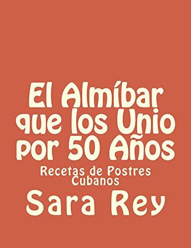 El Almíbar que los Unio por 50 Años: Postres Cubanos por Sara Rey
