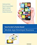 How to Start a Home-based Mobile App Developer Business (Home-Based Business...