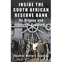 Inside the  South African Reserve Bank: Its Origins and Secrets Exposed