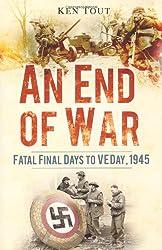 An End of War: Fatal Final Days to VE Day, 1945