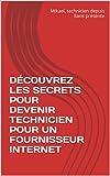 DÉCOUVREZ LES  SECRETS POUR DEVENIR  TECHNICIEN POUR UN FOURNISSEUR INTERNET (French Edition)