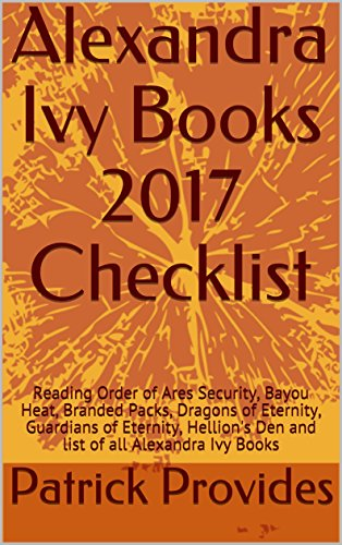 Alexandra Ivy Books 2017 Checklist: Reading Order of Ares Security, Bayou Heat, Branded Packs, Dragons of Eternity, Guardians of Eternity, Hellion's Den and list of all Alexandra Ivy Books
