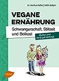 Vegane Ernährung. Schwangerschaft, Stillzeit und Beikost: Mutter und Kind gut versorgt - Markus Keller