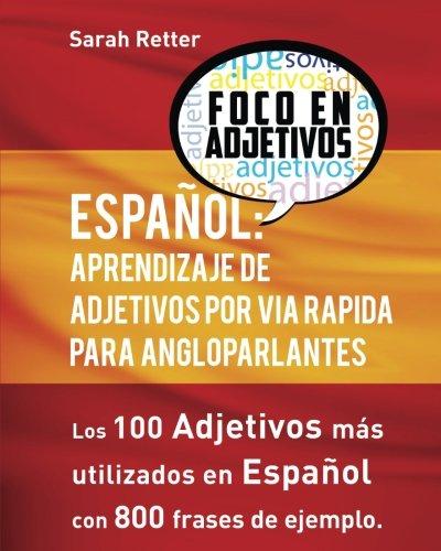 Espanol: Aprendizaje De Adjetivos por Via Rapida para Angloparlantes: Los 100 adjetivos mas usados en espanol con 800 frases de ejemplo