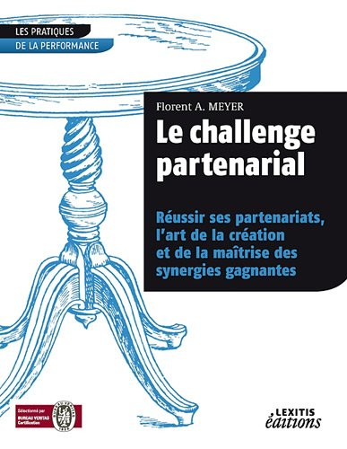 Le challenge partenarial : Réussir ses partenariats, l'art de la création et de la maîtrise des synergies gagnantes par